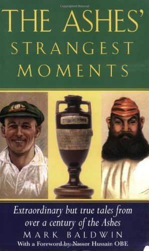 9781861058638: The Ashes' Strangest Moments: Extraordinary But True Tales from Over a Century