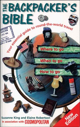 The Backpacker's Bible: Your Essential Guide to Round-the-World Travel: Suzanne King