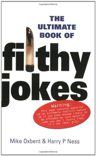 The Ultimate Book of Filthy Jokes: Oxbent, Mike, Ness, Harry P.