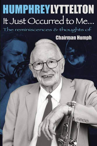 It Just Occurred to Me: The Reminiscences: Humphrey Lyttelton
