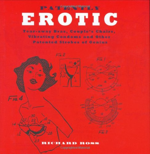 9781861059109: Patently Erotic: Tear-away Bras, Couple's Chairs, Vibrating Condoms and Other Patented Strokes of Genius