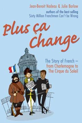 9781861059178: Plus Ca Change: The Story of French from Charlemagne to the Cirque Du Soleil