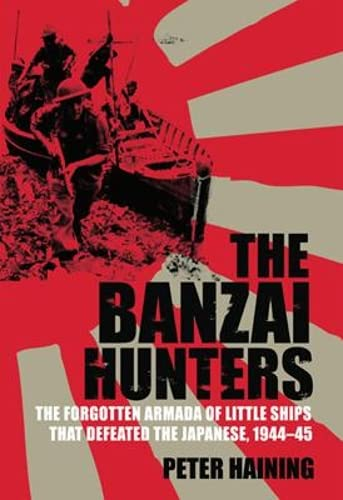 9781861059413: The Banzai Hunters: The Forgotten Armada of Little Ships that Defeated the Japanese, 1944-5 (World War II Stories)