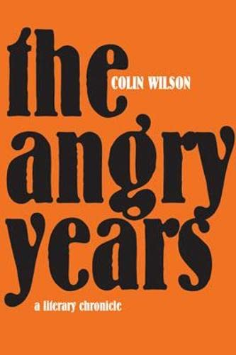 The Angry Years: A Literary Chronicle: The Rise and Fall of the Angry Young Men: Wilson, Colin