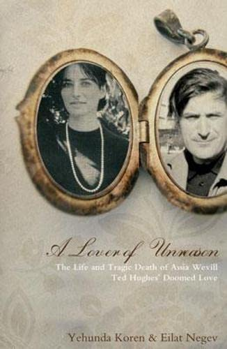 9781861059741: A Lover of Unreason: The Life and Tragic Death of Assia Wevill: The Biography of Assia Wevill