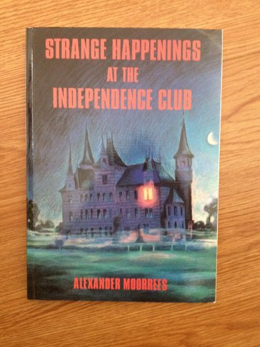 Strange Happenings at the Independent Club: Moorrees, Alexander