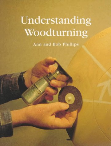Understanding Woodturning (1861080344) by Ann Phillips; Bob Phillips