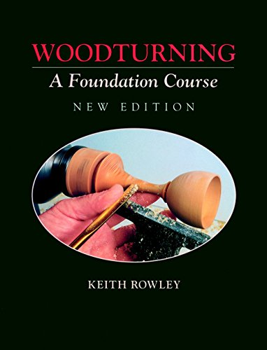 Woodturning: A Foundation Course (Woodturning Woodturning): Keith Rowley
