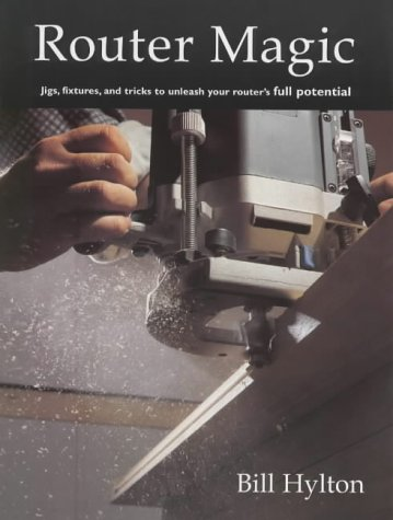 9781861081278: Router Magic: Jigs, Fixtures and Tricks to Unleash Your Router's Full Potential