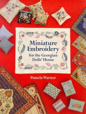 Miniature Embroidery For The Georgian Dolls' House: Warner, Pamela