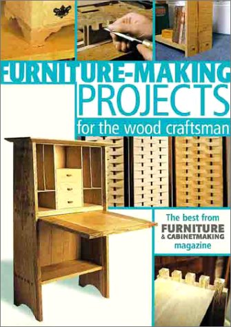 Furniture-Making Projects for the Wood Craftsman: Furniture & Cabinetmaking