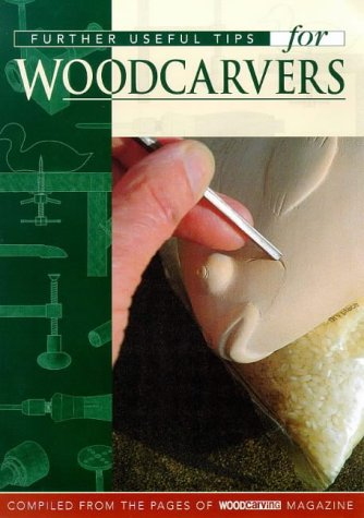 Further Useful Tips for Woodcarvers: Guild of Master Craftsman