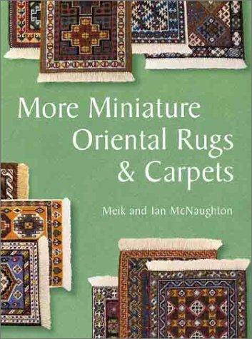More Miniature Oriental Rugs & Carpets: McNaughton, Meik; McNaughton, Ian