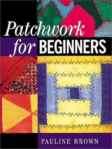 Patchwork for Beginners (186108174X) by Pauline Brown