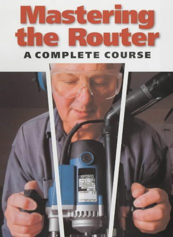 Mastering the Router: A Complete Course: Ron Fox