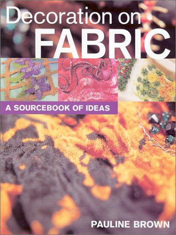 Decoration on Fabric: A Sourcebook of Ideas (1861082134) by Brown, Pauline