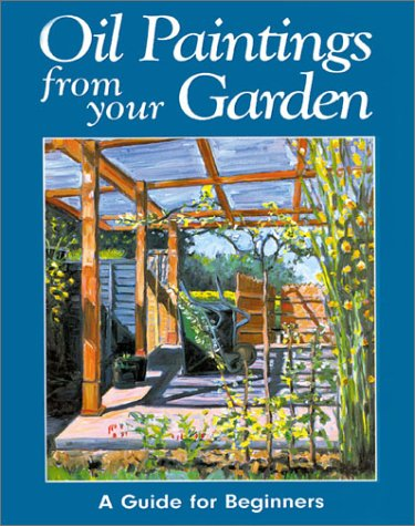 Oil Paintings from Your Garden: A Guide for Beginners: Shirley, Rachel