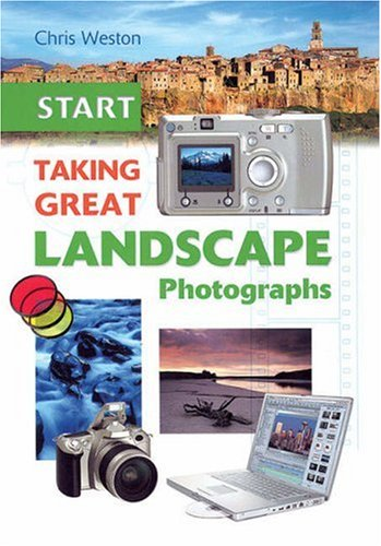 Start Taking Great Landscape Photographs (1861083041) by Weston, Chris