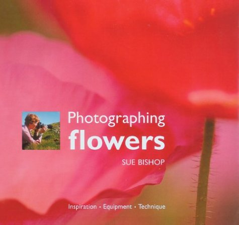 9781861083661: Photographing Flowers: Inspiration Equipment Technique