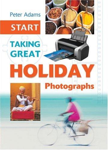 9781861084088: Start Taking Great Holiday Photographs (Start Taking)