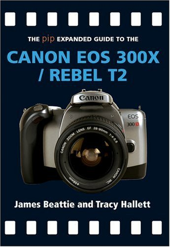 9781861084217: The PIP Expanded Guide to the Canon EOS 300X/Rebel T2 (PIP Expanded Guide Series)