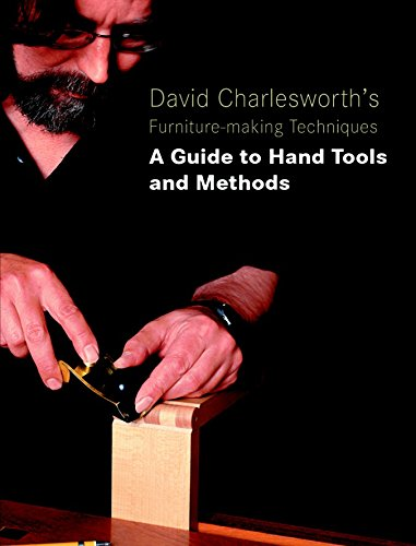 David Charlesworth's Furniture-Making Techniques: A Guide to Hand Tools and Methods: A Guide ...