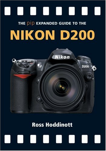 The PIP Expanded Guide to the Nikon D200 (PIP Expanded Guide Series): Ross Hoddinott