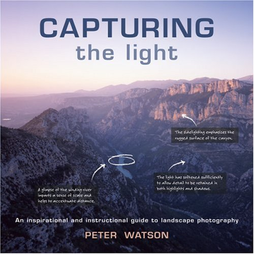 9781861086204: Capturing the Light: An Inspirational and Instructional Guide to Landscape Photography