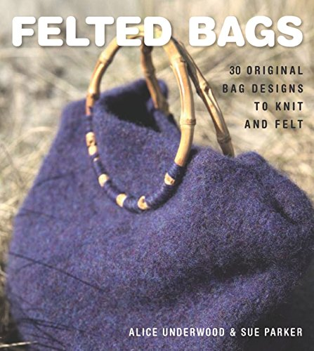 9781861086549: Felted Bags: 30 Original Bag Designs to Knit and Felt