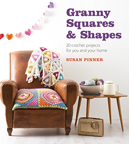 Granny Squares and Shapes: 20 Crochet Projects for You and Your Home: Pinner, Susan