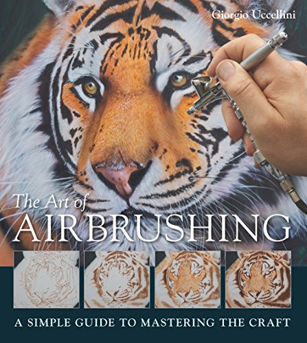 The Art of Airbrushing: A Simple Guide to Mastering the Craft: Uccellini, Giorgio