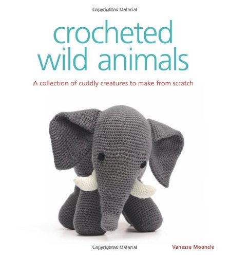 9781861089267: Crocheted Wild Animals: A Collection of Cuddly Creatures to Make from Scratch