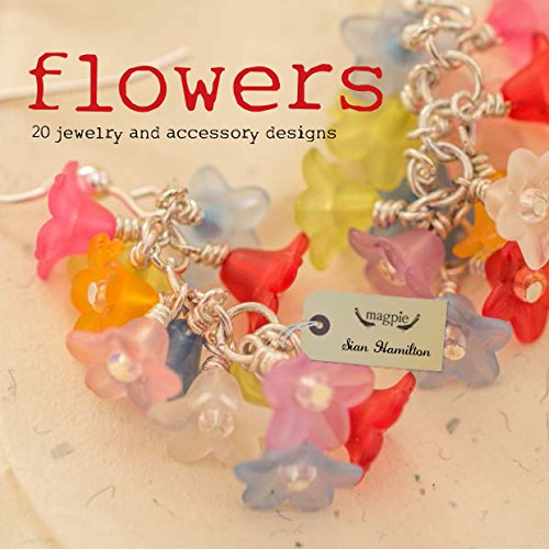 Flowers: 20 Jewelry and Accessory Designs (Magpie): Hamilton, Sian