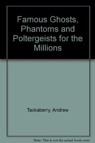 Famous Ghosts, Phantoms and Poltergeists for the Millions: Tackaberry, Andrew