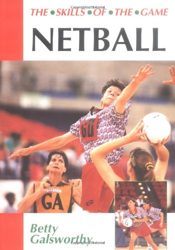 Netball (The Skills of the Game): Galsworthy, Betty
