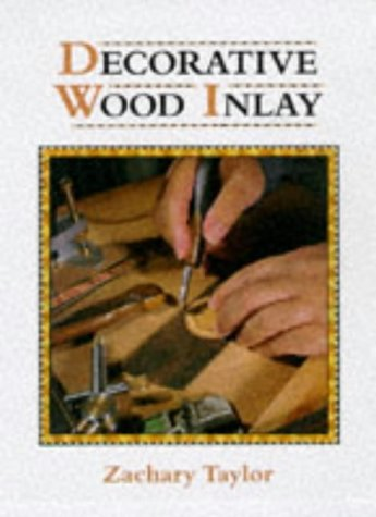 Decorative Wood Inlay (Manual of Techniques): Taylor, Zachary