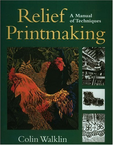 Relief Printmaking: A Manual of Techniques: Walkin, Colin; Walklin, Colin