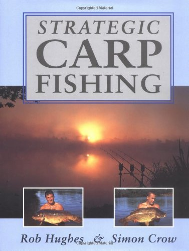 Strategic Carp Fishing: Hughes, Rob, Crow, Simon