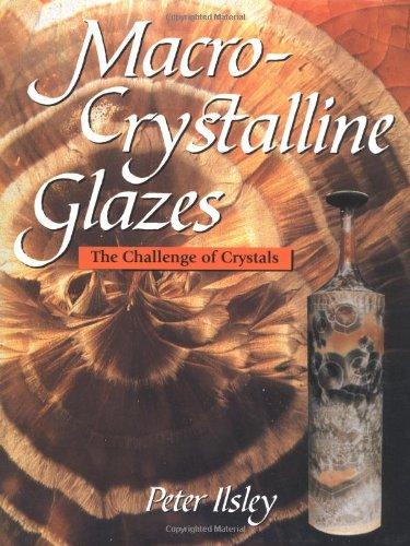 Macro-Crystalline Glazes: The Challenge of Crystals: Peter Ilsley