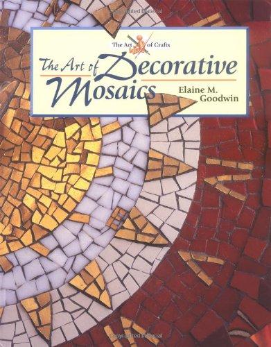 The Art of Decorative Mosaics (The Art of Crafts): Goodwin, Elaine M.