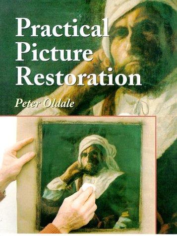 Practical Picture Restoration: Oldale, Peter