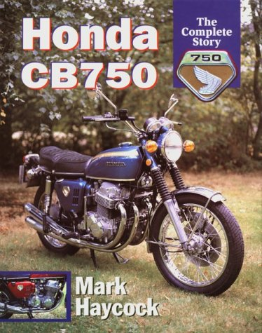 Honda CB750: The Complete Story: Haycock, Mark