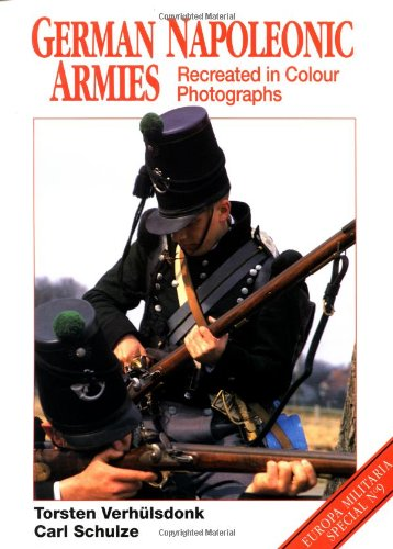 German Napoleonic Armies: Recreated in Colour Photographs (Europa Militaria Special): Verhulsdonk