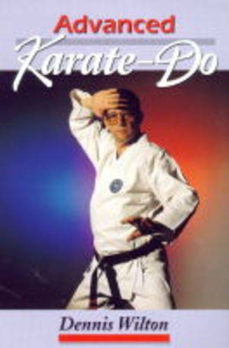 Advanced Karate-Do : Concepts, Techniques and Training: Wilton, Dennis
