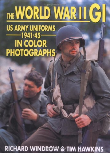 The World War II GI: US Army Uniforms 1941-45 in Color Photographs: Windrow, Richard