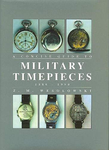 The Concise Guide to Military Timepieces 1880-1990: Wesolowski, Z