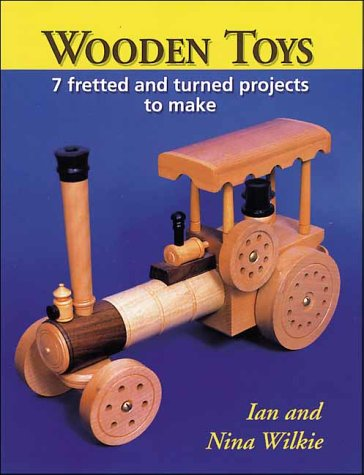 Wooden Toys: 7 Fretted and Turned Projects: Wilkie, Nina