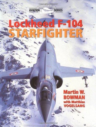 LOCKHEED F-104 STARFIGHTER: Bowman, Martin W. with Matthias Vogelsang