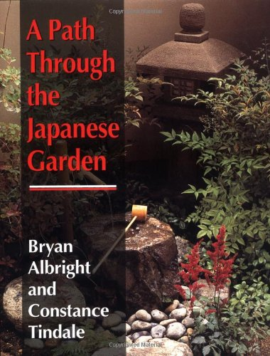 A Path Through the Japanese Garden - Albright, Bryan; Tindale, Constance; Tindal, Constance