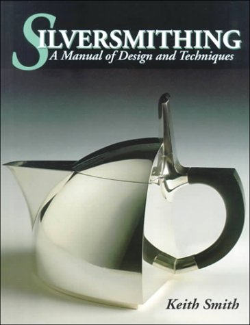 Silversmithing-Manual of Design and Technique: A Manual: Keith Smith, Osborn